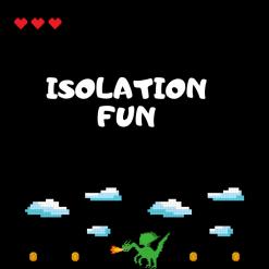 Isolation Fun